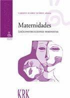 MATERNIDADES (DE) CONSTRUCCIONES FEMINISTAS
