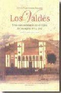 VALDES, LOS UNA CASA NOBILIARIA EN EL GIJON DE LOS SIGLOS XVI Y XVII