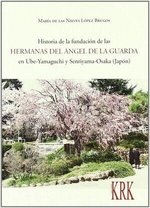 HISTORIA DE LA FUNDACION DE LAS HERMANAS DEL ANGEL DE LA GUARDA EN UBE-YAMAGUCHI Y SENRIYANA-OSAKA (