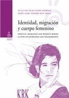 IDENTIDAD, MIGRACION Y CUERPO FEMENINO = IDENTITY, MIGRATION AND WOMEN´S BODIES AS SITES OF KNOWLEDG