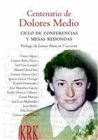 CENTENARIO DE DOLORES MEDIO CICLO DE CONFERENCIAS Y MESAS REDONDAS