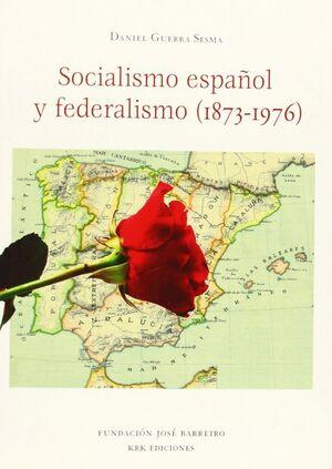 SOCIALISMO ESPAÑOL Y FEDERALISMO (1873-1976)