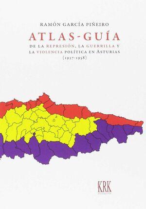 ATLAS-GUÍA DE LA REPRESIÓN, LA GUERRILLA Y LA VIOLENCIA POLÍTICA EN ASTURIAS (1937-1958)