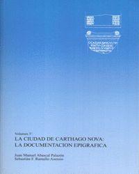 LA CIUDAD DE CARTHAGONOVA: LA DOCUMENTACION EPIGRAFICA