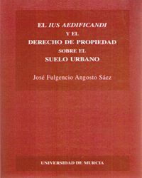 EL IUS AEDIFICANDI Y EL DERECHO DE PROPIEDAD SOBRE EL SUELO URBANO