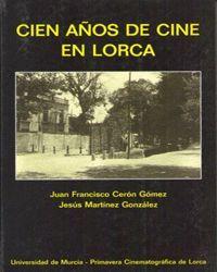 CIEN AÑOS DE CINE EN LORCA