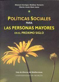 POLITICAS SOCIALES PARA LAS PERSONAS MAYORES EN EL PROXIMO SIGLO