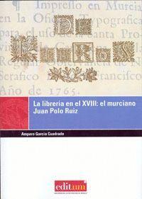 LA LIBRERÍA EN EL XVIII: EL MURCIANO JUAN POLO RUIZ