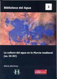 LA CULTURA DEL AGUA EN LA MURCIA MEDIEVAL (SS.IX-XV)