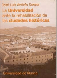 LA UNIVERSIDAD ANTE LA REHABILITACION DE LAS CIUDADES HISTORICAS