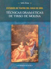 ESTUDIOS DE TEATRO DEL SIGLO DE ORO: TECNICAS DRAMATICAS DE TIRSO DE MOLINA