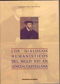 LOS DIÁLOGOS HUMANISTICOS DEL SIGLO XVI EN LENGUA CASTELLANA