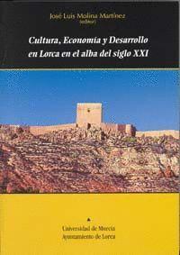 CULTURA, ECONOMIA  Y DESARROLLO EN LORCA EN EL ALBA DEL SIGLO XXI