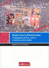 RUSIA TRAS LA PERESTROIKA: PROPAGANDA POLÍTICA, CULTURA Y MEMORIAS DEL CAMBIO