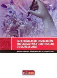 EXPERIENCIAS DE INNOVACION  EDUCATIVA EN LA UNIVERSIDAD DE MURCIA (2008)