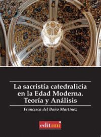 LA SACRISTÍA CATEDRALICIA EN LA EDAD MODERNA. TEORÍA Y ANALISIS