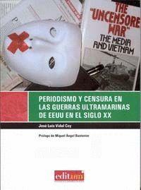 PERIODISMO Y CENSURA EN LAS GUERRAS ULTRAMARINAS DE EEUU EN EL SIGLO XX