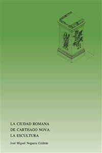 LA CIUDAD ROMANA DE CARTHAGO NOVA: LA ESCULTURA
