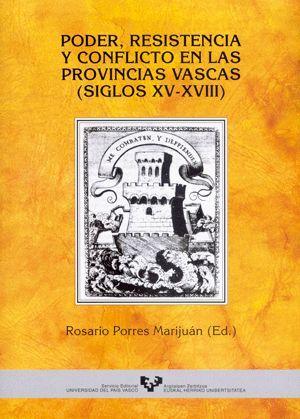 PODER, RESISTENCIA Y CONFLICTO EN LAS PROVINCIAS VASCAS (SIGLOS XV-XVIII)