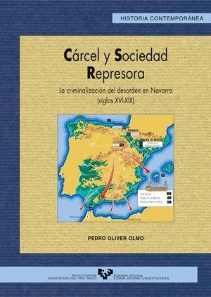 CÁRCEL Y SOCIEDAD REPRESORA. LA CRIMINALIZACIÓN DEL DESORDEN EN NAVARRA (S. XVI-XIX)