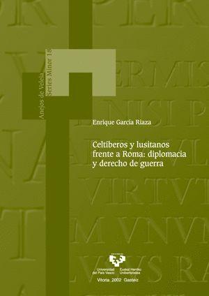 CELTÍBEROS Y LUSITANOS FRENTE A ROMA: DIPLOMACIA Y DERECHO DE GUERRA