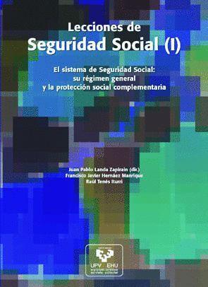 LECCIONES DE SEGURIDAD SOCIAL (I): EL SISTEMA DE SEGURIDAD SOCIAL: SU RÉGIMEN GENERAL Y LA PROTECCIÓN