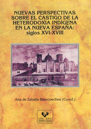 NUEVAS PERSPECTIVAS SOBRE EL CASTIGO DE LA HETERODOXIA INDÍGENA EN LA NUEVA ESPAÑA: SIGLOS XVI-XVIII