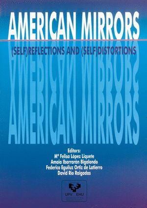 AMERICAN MIRRORS: (SELF)REFLECTIONS AND (SELF)DISTORTIONS