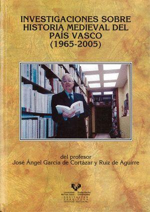INVESTIGACIONES SOBRE HISTORIA MEDIEVAL DEL PAÍS VASCO (1965-2005) DEL PROFESOR JOSÉ ANGEL GARCÍA DE