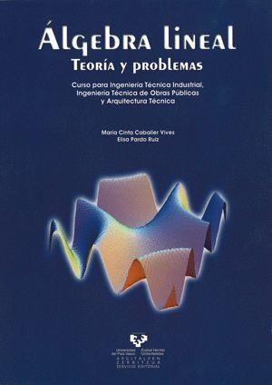 ALGEBRA LINEAL. TEORÍA Y PROBLEMAS. CURSO PARA INGENIERÍA TÉCNICA INDUSTRIAL, INGENIERÍA TÉCNICA DE