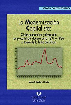 LA MODERNIZACIÓN CAPITALISTA. CICLOS ECONÓMICOS Y DESARROLLO EMPRESARIAL DE VIZCAYA ENTRE 1891 Y 193