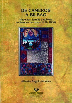 DE CAMEROS A BILBAO. NEGOCIOS, FAMILIA Y NOBLEZA EN TIEMPOS DE CRISIS (1770-1834)