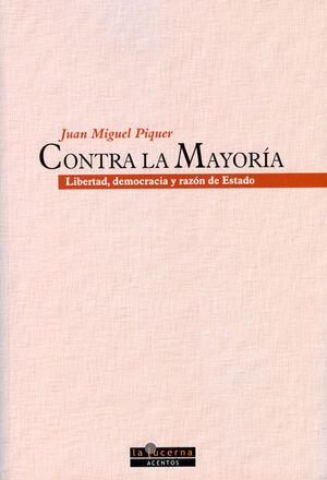 CONTRA LA MAYORÍA. LIBERTAD, DEMOCRACIA Y RAZÓN DE ESTADO