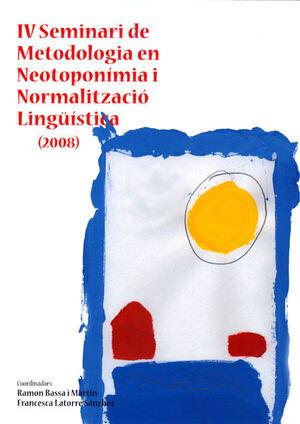 IV SEMINARI DE METODOLOGIA EN NEOTOPONIMIA I NORMALITZACIÓ  LINGÜÍSTICA (2008)