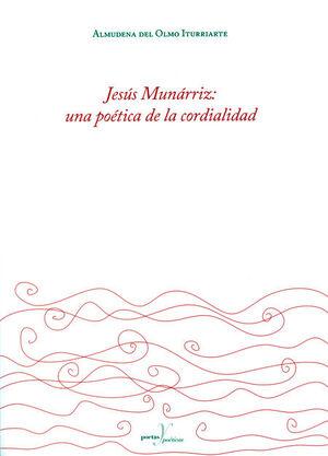 JESÚS MUNÁRRIZ: UNA POÉTICA DE LA CORDIALIDAD