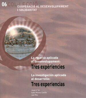 LA RECERCA APLICADA AL DESENVOLUPAMENT: TRES EXPERIÈNCIES