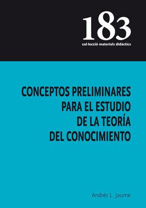 CONCEPTOS PRELIMINARES PARA EL ESTUDIO DE LA TEORÍA DEL CONOCIMIENTO