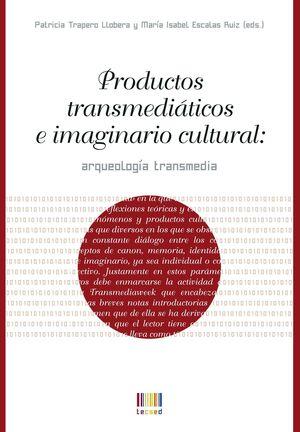 PRODUCTOS TRANSMEDIÁTICOS E IMAGINARIO CULTURAL: ARQUEOLOGÍA TRANSMEDIA