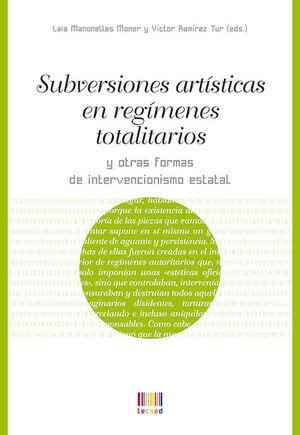 SUBVERSIONES ARTÍSTICAS EN RÉGIMENES TOTALITARIOS Y OTRAS FORMAS DE INTERVENCIONISMO ESTATAL