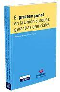 EL PROCESO PENAL EN LA UNIÓN EUROPEA: GARANTÍAS ESENCIALES