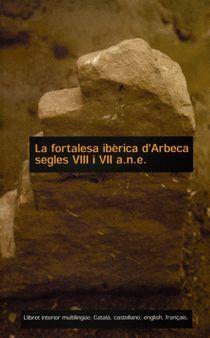 LA FORTALESA IBÈRICA D'ARBECA: SEGLES VIII I VII A.N.E.