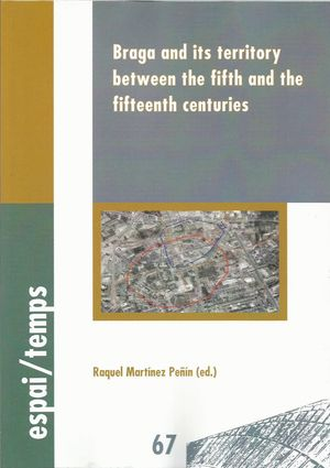 BRAGA AND ITS TERRITORY BETWEEN THE FIFTH AND THE FIFTEENTH CENTURIES