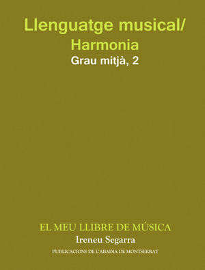 LLENGUATGE MUSICAL/HARMONIA. GRAU MITJÀ. SEGON CURS. EL MEU LLIBRE DE MÚSICA