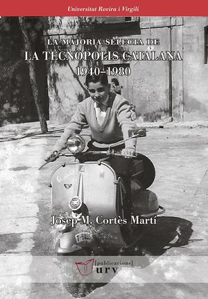 LA MAJORIA SELECTA DE LA TECNÒPOLIS CATALANA 1940-1980