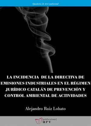 LA INCIDENCIA DE LA DIRECTIVA DE EMISIONES INDUSTRIALES EN EL RÉGIMEN JURÍDICO CATALÁN DE PREVENCIÓN Y CONTROL AMBIENTAL DE ACTIVIDADES