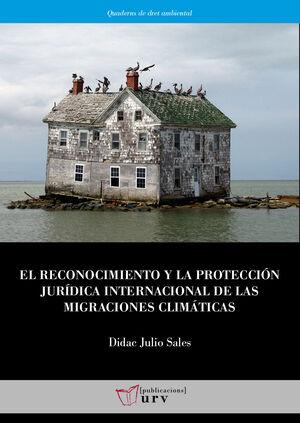 EL RECONOCIMIENTO Y LA PROTECCIÓN JURÍDICA INTERNACIONAL DE LAS MIGRACIONES CLIMÁTICAS