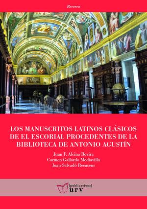 LOS MANUSCRITOS LATINOS CLÁSICOS DE EL ESCORIAL PROCEDENTES DE LA BIBLIOTECA DE ANTONIO AGUSTÍN