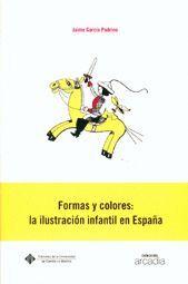 FORMAS Y COLORES: LA ILUSTRACIÓN INFAN- TIL EN ESPAÑA