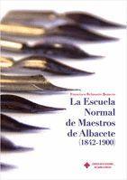 LA ESCUELA NORMAL DE MAESTROS DE ALBACETE (1842-1900)