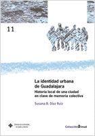 LA IDENTIDAD URBANA DE GUADALAJARA. HISTORIA LOCAL DE UNA CIUDAD EN CLAVE DE MEMORIA COLECTIVA